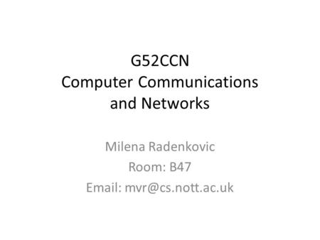 G52CCN Computer Communications and Networks Milena Radenkovic Room: B47