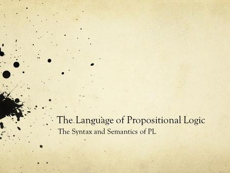 The Language of Propositional Logic The Syntax and Semantics of PL.