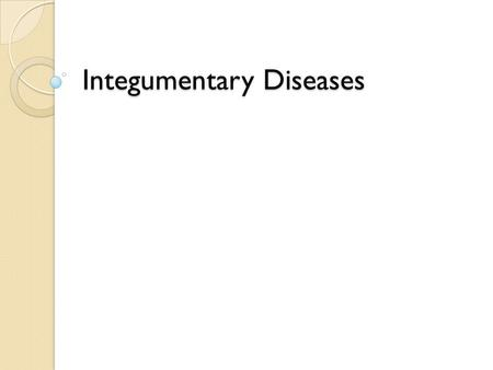 Integumentary Diseases. Acne Acne Description ◦ Acne typically appears on your face, neck, chest, back and shoulders, which are the areas of your skin.