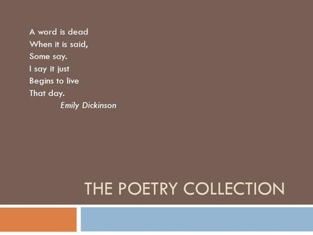 The Poetry Collection A word is dead When it is said, Some say.