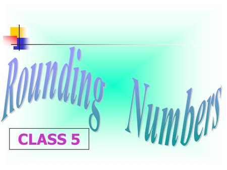 Rounding Numbers CLASS 5.