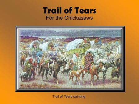 Trail of Tears For the Chickasaws Trail of Tears painting.