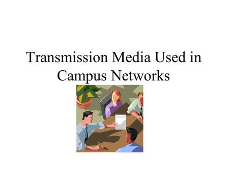Transmission Media Used in Campus Networks. Types of Media Used in Campus Networks Copper media Optical media Wireless media.