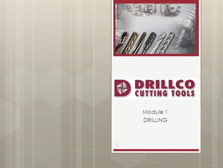 Module 1 DRILLING 1. 2  Handling  Machine  Chucking System  Coolant  Work Material  Cutting Conditions  Work Piece Clamping  Drill Condition 8.