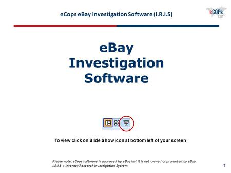 1 eBay Investigation Software Please note: eCops software is approved by eBay but it is not owned or promoted by eBay. I.R.I.S = Internet Research Investigation.