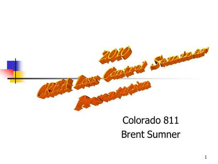 1 Colorado 811 Brent Sumner This presentation will probably involve audience discussion, which will create action items. Use PowerPoint to keep track of.