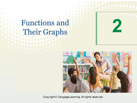 Copyright © Cengage Learning. All rights reserved. 2 Functions and Their Graphs.