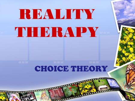 Reality Therapy in School1 REALITY THERAPY CHOICE THEORY.