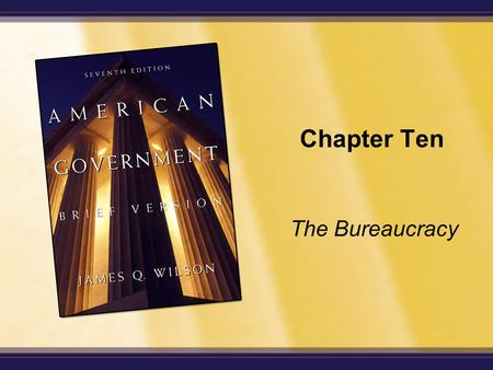 "Chapter Ten The Bureaucracy. Copyright © Houghton Mifflin Company. All rights reserved. 10-2 Enduring Questions Why did the bureaucracy become the ""fourth."
