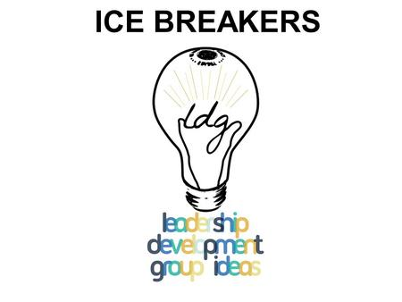 ICE BREAKERS. WHAT SHOULD YOU ACCOMPLISH WITH AN ICEBREAKER? * Grab participants' attention * Establish a participative climate in which everyone is involved.