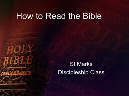 How to Read the Bible St Marks Discipleship Class.