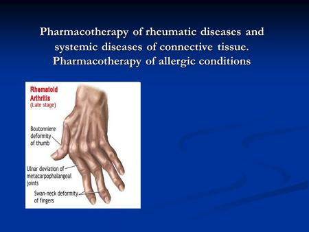 Pharmacotherapy of rheumatic diseases and systemic diseases of connective tissue. Pharmacotherapy of allergic conditions.