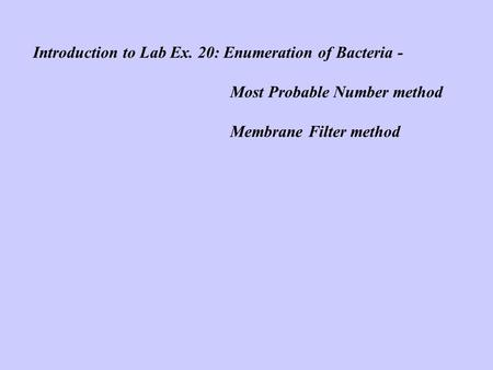 Introduction to Lab Ex. 20: Enumeration of Bacteria - Most Probable Number method Membrane Filter method.