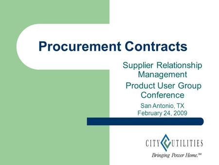 Procurement Contracts San Antonio, TX February 24, 2009 Supplier Relationship Management Product User Group Conference.