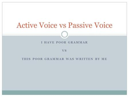 I HAVE POOR GRAMMAR VS THIS POOR GRAMMAR WAS WRITTEN BY ME Active Voice vs Passive Voice.
