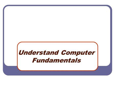 Understand Computer Fundamentals. What Is A Computer? An electronic device that receives, processes, and store data, and produces a result (output). Classified.