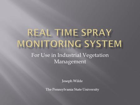 For Use in Industrial Vegetation Management Joseph Wilde The Pennsylvania State University.