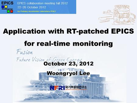 1 Application of RT-patched EPICS for real-time monitoring, October 23, 2012 Application with RT-patched EPICS for real-time monitoring October 23, 2012.