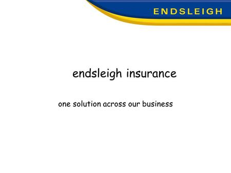 Endsleigh insurance one solution across our business.