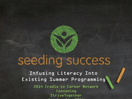 2014 Cradle to Career Network Convening StriveTogether October 16, 2014 Infusing Literacy Into Existing Summer Programming.