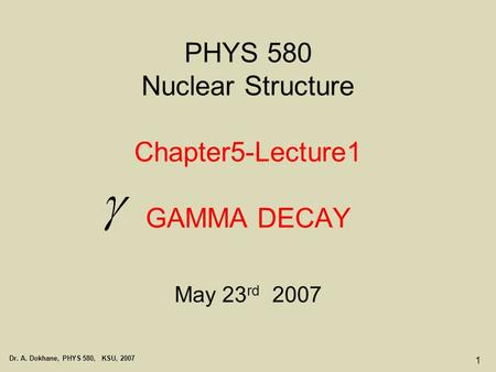PHYS 580 Nuclear Structure Chapter5-Lecture1 GAMMA DECAY