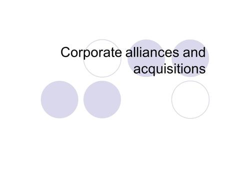Corporate alliances and acquisitions. Companies can strengthen their operations in different ways: By establishing a joint venture two or more companies.