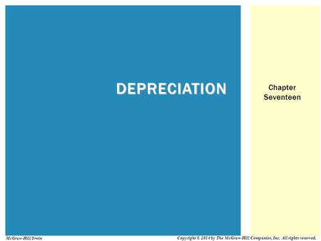 DEPRECIATION Chapter Seventeen Copyright © 2014 by The McGraw-Hill Companies, Inc. All rights reserved. McGraw-Hill/Irwin.