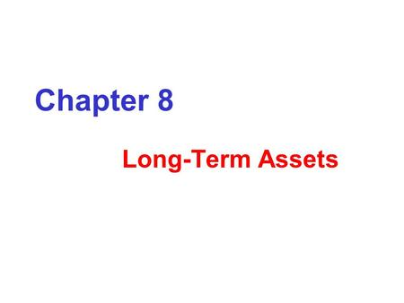 Chapter 8 Long-Term Assets. Conceptual Learning Objectives Chapter 8: SELF-STUDY C1: Describe plant assets and issues in accounting for them. C2: Explain.