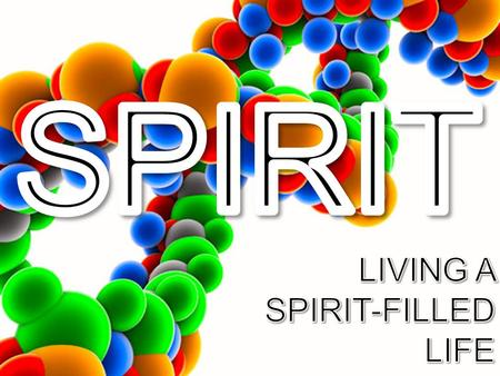 SPIRIT LIVING A SPIRIT-FILLED LIFE.