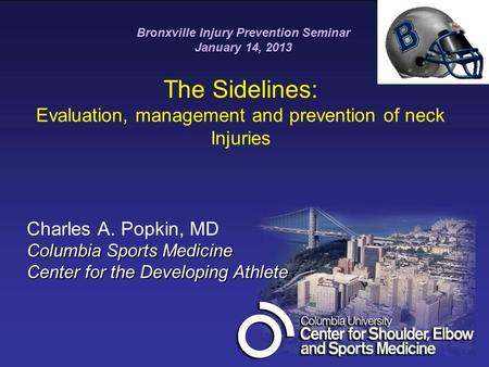 The Sidelines: Evaluation, management and prevention of neck Injuries Charles A. Popkin, MD Columbia Sports Medicine Center for the Developing Athlete.