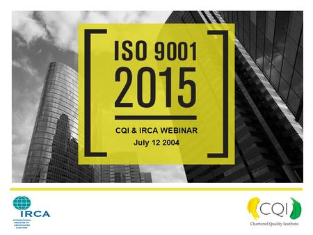 CQI & IRCA WEBINAR July 12 2004. Purpose To provide CQI and IRCA members with an update on the contents of the Draft International Standard (DIS) To advise.