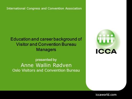 International Congress and Convention Association Education and career background of Visitor and Convention Bureau Managers presented by Anne Wallin Rødven.