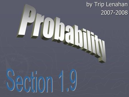By Trip Lenahan by Trip Lenahan2007-2008. What is Probability? ► Probability is the likelihood of something happening. ► Probability is expressed as a.