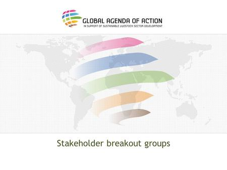 Stakeholder breakout groups. Task o What concrete engagement will you bring to the Agenda? – Why is it important?; o What strategies and mechanisms (including.