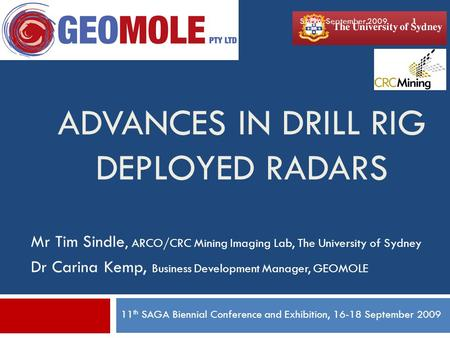 ADVANCES IN DRILL RIG DEPLOYED RADARS Mr Tim Sindle, ARCO/CRC Mining Imaging Lab, The University of Sydney Dr Carina Kemp, Business Development Manager,