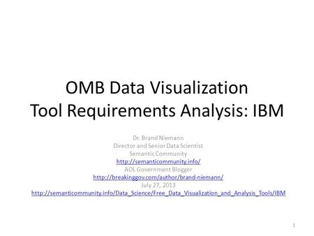 OMB Data Visualization Tool Requirements Analysis: IBM Dr. Brand Niemann Director and Senior Data Scientist Semantic Community