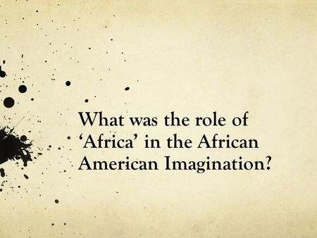 What was the role of 'Africa' in the African American Imagination?
