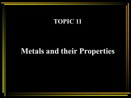 Metals and their Properties TOPIC 11 Metals and their Properties Metals have distinctive properties such as: 4. Malleability. 3. Strength 2. Good Thermal.