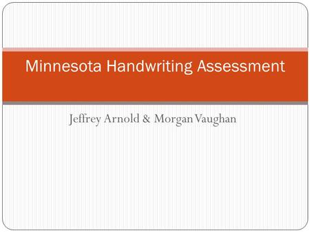 Jeffrey Arnold & Morgan Vaughan Minnesota Handwriting Assessment.