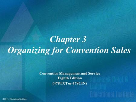 © 2011, Educational Institute Chapter 3 Organizing for Convention Sales Convention Management and Service Eighth Edition (478TXT or 478CIN)