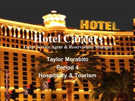 Hotel Careers Guest Service Agent & Reservations Manager Taylor Morabito Period 4 Hospitality & Tourism.