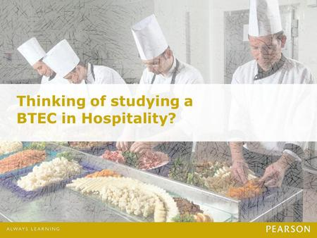 Presentation Title runs here l 00/00/000 Thinking of studying a BTEC in Hospitality?