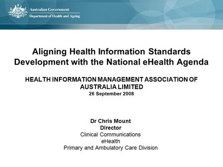 Aligning Health Information Standards Development with the National eHealth Agenda HEALTH INFORMATION MANAGEMENT ASSOCIATION OF AUSTRALIA LIMITED 26 September.