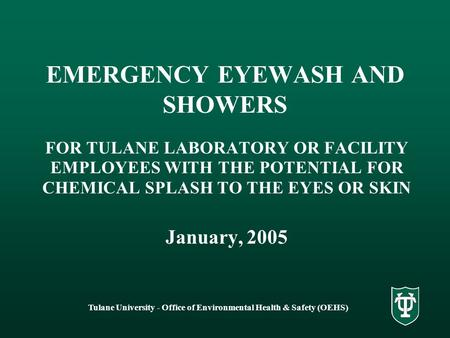 Tulane University - Office of Environmental Health & Safety (OEHS) EMERGENCY EYEWASH AND SHOWERS FOR TULANE LABORATORY OR FACILITY EMPLOYEES WITH THE POTENTIAL.