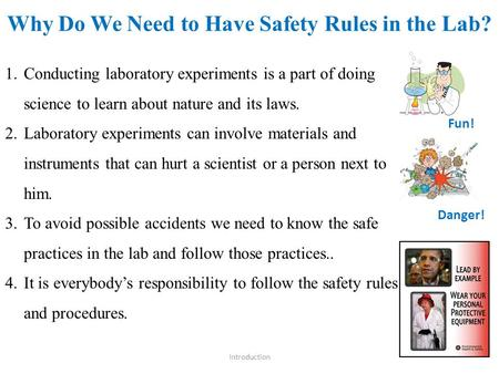 Why Do We Need to Have Safety Rules in the Lab? Introduction 1.Conducting laboratory experiments is a part of doing science to learn about nature and its.