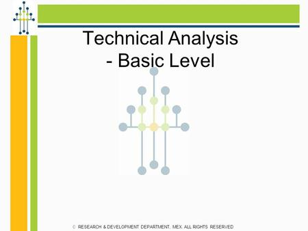 Technical Analysis - Basic Level RESEARCH & DEVELOPMENT DEPARTMENT, MEX. ALL RIGHTS RESERVED.