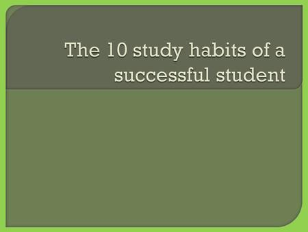  Successful students have to have good study habits.  They apply this to all their classes.