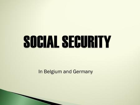 SOCIAL SECURITY SOCIAL SECURITY In Belgium and Germany.