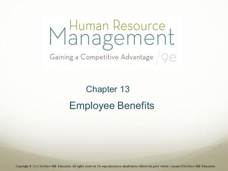 Chapter 13 Employee Benefits Copyright © 2015 McGraw-Hill Education. All rights reserved. No reproduction or distribution without the prior written consent.