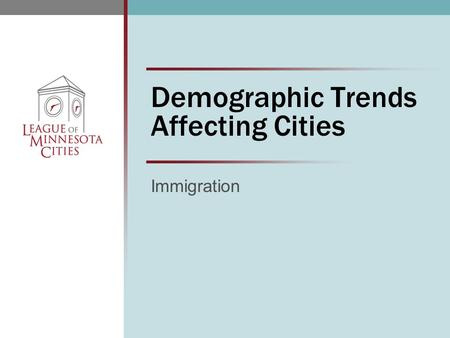 Demographic Trends Affecting Cities Immigration. Outline  Trends  Implications for cities  City employment  Checklist for cities  Information resources.